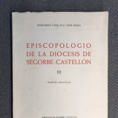 Libros de segunda mano: EPISCOPOLOGIO DE LA DIÓCESIS DE SEGORBE-CASTELLON VOL. III, PARTE GRAFICA. LLORENS RAGA (A.1974). Lote 230309905