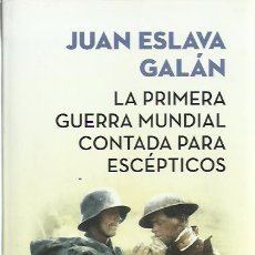 Libros de segunda mano: JUAN ESLAVA GALAN-LA PRIMERA GUERRA MUNDIAL CONTADA PARA ESCÉPTICOS.BOOKLET.2017.. Lote 230423690