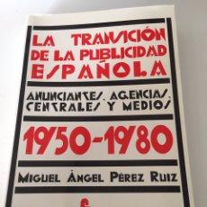 Libros de segunda mano: LA TRANSICIÓN DE LA PUBLICIDAD ESPAÑOLA 1950- 1980. Lote 230496795