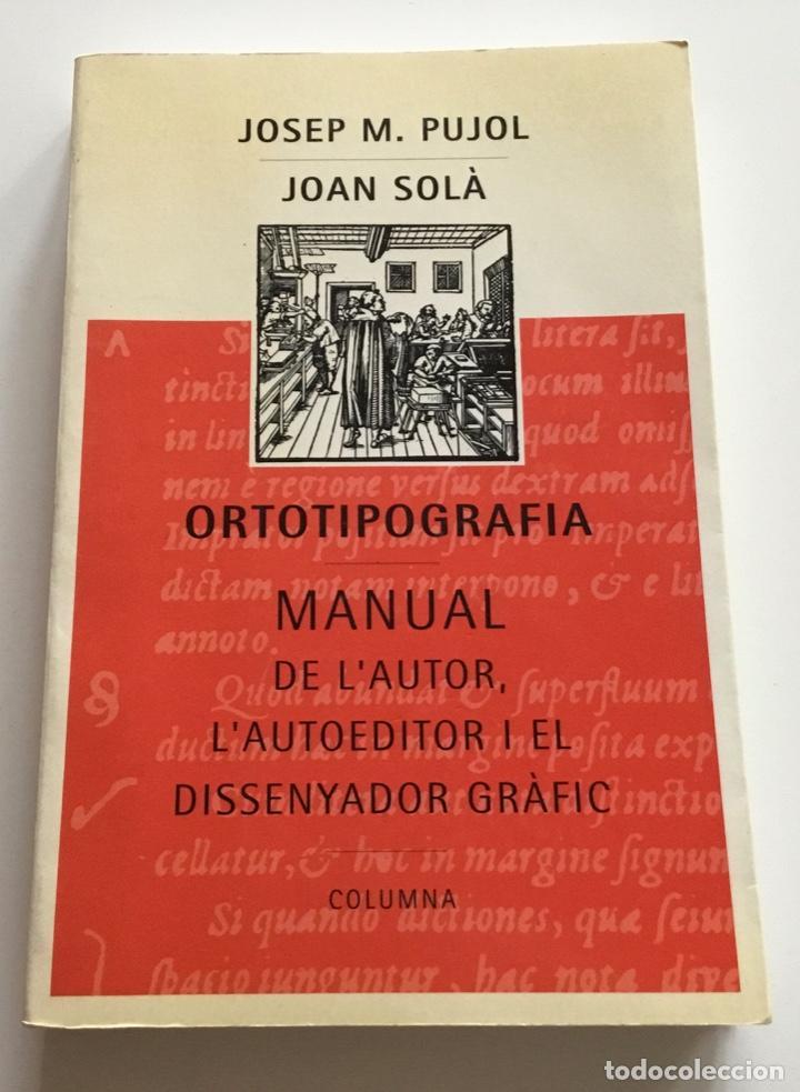 ORTOTIPOGRAFIA. MANUAL DEL AUTOR..,EL DISSENYADOR GRÁFICO.J.M.PUJOL Y J,SOLÀ. COLUMNA (Libros de Segunda Mano - Bellas artes, ocio y coleccionismo - Otros)