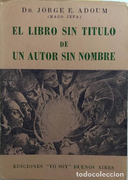 ADOUM, JORGE E. (MAGO JEFA). EL LIBRO SIN TITULO DE UN AUTOR SIN NOMBRE. [1949]. VER DEFECTO (Libros de Segunda Mano - Parapsicología y Esoterismo - Otros)