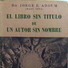 Libros de segunda mano: ADOUM, JORGE E. (MAGO JEFA). EL LIBRO SIN TITULO DE UN AUTOR SIN NOMBRE. [1949]. VER DEFECTO. Lote 230875625