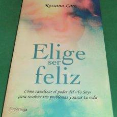 Libros de segunda mano: ELIGE SER FELIZ. COMO CANALIZAR EL PODER DEL YO SOY - ROSSANA LARA [LIBRO NUEVO]. Lote 231128190