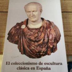 Libros de segunda mano: EL COLECCIONISMO DE ESCULTURA CLÁSICA EN ESPAÑA. ACTAS DEL SIMPOSIO - MUSEO NACIONAL DEL PRADO. Lote 231131545
