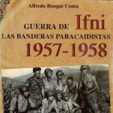 Libros de segunda mano: ALFREDO BOSQUE - GUERRA DE IFNI 1957-1958 - ALMENA 1998 - IFNI - GUERRA COLONIAL - EJERCITO ESPAÑOL. Lote 231206705