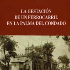 Libros de segunda mano: LA GESTACIÓN DE UN FERROCARRIL EN LA PALMA DEL CONDADO - MANUEL RAMÍREZ - 1993 - FERROCARRILES. Lote 231306640