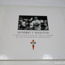 Livros em segunda mão: HOMBRES Y MÁQUINAS. EL REAL CLUB CELTA DE VIGO A TRAVÉS DE LOS FOTÓGRAFOS DEPORTIVOS Q4586T. Lote 231363290