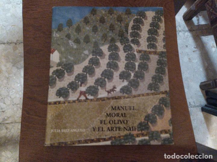 LIBRO MANUEL MORAL EL OLIVO Y EL ARTE NAIF MIREN FOTOS (Libros de Segunda Mano - Bellas artes, ocio y coleccionismo - Otros)