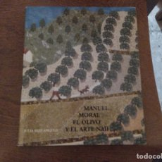 Libri di seconda mano: LIBRO MANUEL MORAL EL OLIVO Y EL ARTE NAIF MIREN FOTOS. Lote 231414380