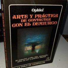 Libri di seconda mano: ARTE Y PRÁCTICA DE CONTACTAR CON EL DEMIURGO - OPHIEL. Lote 231561410