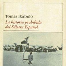 Libros de segunda mano: HISTORIAS PROHIBIDAS DEL SAHARA ESPAÑOL - TOMAS BARBULO - 2002. Lote 231609675