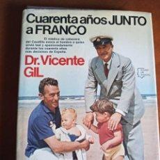 Libros de segunda mano: CUARENTA AÑOS JUNTO A FRANCO. DR. VICENTE GIL.. Lote 231829830