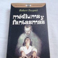 Libros de segunda mano: MÉDIUMS Y FANTASMAS - ROBERT TOCQUET, COL. REALISMO FANTÁSTICO, 1976 / PARAPSICOLOGÍA, ESPIRITISMO /. Lote 149907106