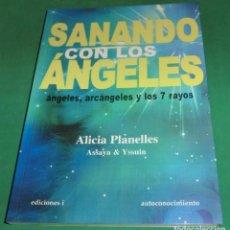 Libros de segunda mano: SANANDO CON LOS ÁNGELES - ALICIA PLANELLES (LIBRO COMO NUEVO, IMPECABLE). Lote 231948175