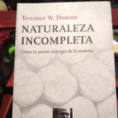 Libri di seconda mano: NATURALEZA INCOMPLETA-COMO LA MENTE EMERGIO DE LA MATERIA-TERRENCE DEACON-TUSQUETS-1ª ED. 2013. Lote 232108335