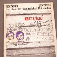 Libros de segunda mano: PINTADES - PINTADAS - BARCELONA: DE PUIG ANTICH AL REFERENDUM - 1977 - JOAN FONTCUBERTA Y OTROS. Lote 232127020
