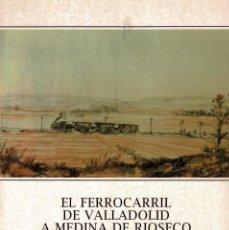 Libros de segunda mano: FERROCARRIL VALLADOLID-MEDINA DE RIOSECO TREN BURRA - GARABITO (2001). Lote 232199765