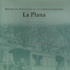 Libros de segunda mano: HISTORIA DEL FERROCARRIL EN LAS COMARCAS VALENCIANAS. LA PLANA. CASTELLON. CASTELLÓ.. Lote 232424945