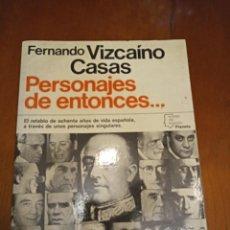 Libros de segunda mano: PERSONAJES DE ENTONCES... FERNANDO VIZCAINO CASAS. Lote 232621395