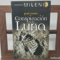 Libri di seconda mano: CONSPIRACIÓN EN LA LUNA- JOSÉ LESTA. COLECCION MILENIO. 1RA EDICIÓN 2007. Lote 232859173