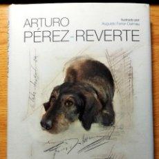 Libros de segunda mano: PERROS E HIJOS DE PERRA - ARTURO PÉREZ REVERTE. ILUSTRACIONES DE AUGUSTO FERRER DALMAU ALFAGUARA. Lote 232985295