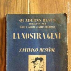 Libros de segunda mano: ANTIGUO LIBRO LA NOSTRA GENT QUADERNS BLAUS POR SANTIAGO ROSIÑOL AÑOS 40 II EDICIÓ. Lote 233027210
