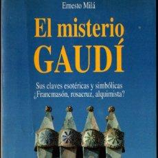 Libros de segunda mano: ERNESTO MILÁ : EL MISTERIO GAUDÍ (MARTÍNEZ ROCA, 1994). Lote 233289630