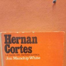 Libri di seconda mano: LA CAÍDA DEL IMPERIO AZTECA. HERNÁN CORTÉS. EDICIONES GRIJALBO.. Lote 233477860