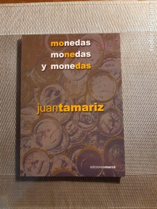 MONEDAS, MONEDAS, Y MONEDAS JUAN TAMARIZ (Libros de Segunda Mano - Bellas artes, ocio y coleccionismo - Otros)