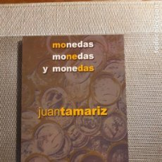 Libros de segunda mano: MONEDAS, MONEDAS, Y MONEDAS JUAN TAMARIZ. Lote 233602150