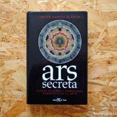 Libri di seconda mano: ARS SECRETA. CLAVES OCULTAS Y SABIDURÍA HERMÉTICA EN EL ARTE. JAVIER GARCÍA BLANCO. ESPEJO DE TINTA.. Lote 233734105