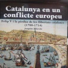Libros de segunda mano: CATALUNYA EN UN CONFLICTE EUROPEU - FELIP V I LA PERDUA DE LLIBERTATS - TEXTO EN CATALAN - 2001. Lote 233771425