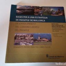 Libros de segunda mano: BASES PER A UNA ESTRATEGIA DE PAISATGES DE MALLORCA DESENVOLUPAMENT DEL CONVENI EUROPEU DEL PAISATGE. Lote 234031715