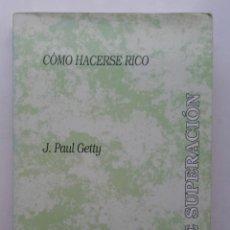 Libros de segunda mano: COMO HACERSE RICO - J. PAUL GETTY - SERIE SUPERACION - ED. IBERONET - 1992. Lote 259253095