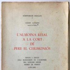 Libros de segunda mano: L'ALMOINA REIAL A LA CORT DE PERE EL CEREMONIÓS. ESTUDI I EDICIÓ DELS MANUSCRITS DE L'ALMOINER.... Lote 234436535