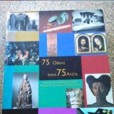 Libros de segunda mano: 75 OBRAS PARA 75 AÑOS - EXPOSICION CONMEMORATIVA DA FUNDACION DE MUSEO DE PONTEVEDRA -- 2003 --. Lote 234460910