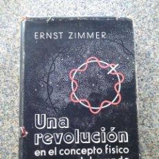 Libros de segunda mano: UNA REVOLUCION EN EL CONCEPTO FISDICO DEL MUNDO -- ERNST ZIMMER -- GUSTAVO GIL 1964 --. Lote 234477025