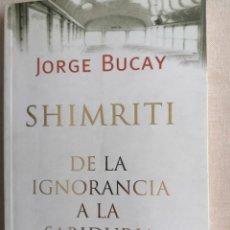 Libros de segunda mano: SHIMRITI - JORGE BUCAY DE LA IGNORANCIA A LA SABIDURIA. ED.SUDAMERICANA 2004 221PP. Lote 234518735