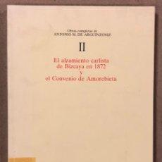 Libros de segunda mano: EL ALZAMIENTO CARLISTA DE BIZCAYA EN 1872 Y EL CONVENIO DE AMOREBIETA. ANTONIO M. DE ARGUINZONIZ. Lote 234714545