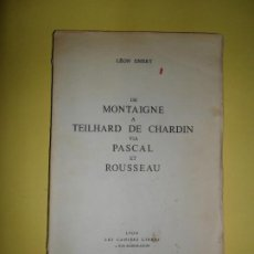 Libros de segunda mano: DE MONTAIGNE A TEILHARD DE CHARDIN VIA PASCAL ET ROUSSEAU, LEON EMERY, LES CAIERS LIBRES, LYON. Lote 234743785