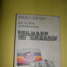 Libros de segunda mano: QUÉ HA DICHO VERDADERAMENTE TEILHARD DE CHARDIN, SERGIO QUINZO, ED. DONCEL. Lote 234747440