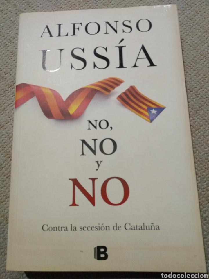 ALFONSO USSIA. NO NO Y NO. CONTRA LA SECESIÓN DE CATALUÑA. B (Libros de Segunda Mano (posteriores a 1936) - Literatura - Otros)