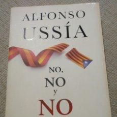 Libros de segunda mano: ALFONSO USSIA. NO NO Y NO. CONTRA LA SECESIÓN DE CATALUÑA. B. Lote 234785115