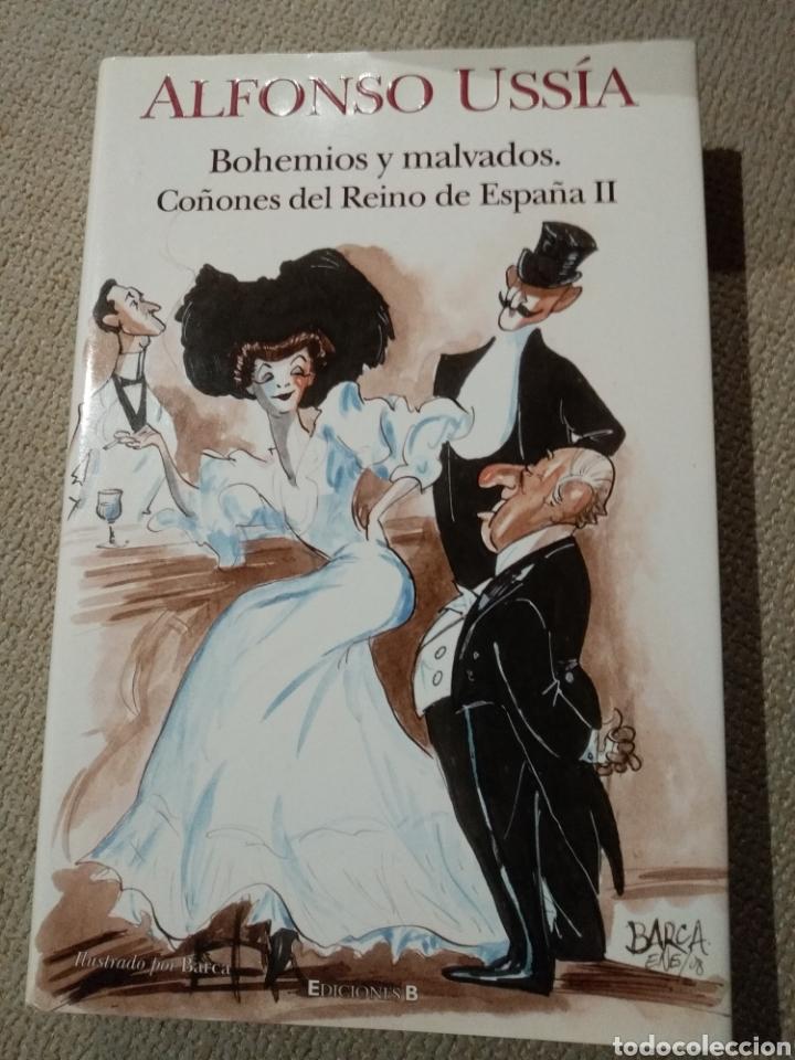 ALFONSO USSIA. BOHEMIOS Y MALVADOS. COÑONES DEL REINO DE ESPAÑA II (Libros de Segunda Mano (posteriores a 1936) - Literatura - Otros)