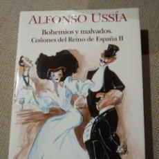 Libros de segunda mano: ALFONSO USSIA. BOHEMIOS Y MALVADOS. COÑONES DEL REINO DE ESPAÑA II. Lote 234785160