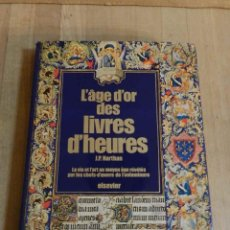 Libros de segunda mano: L'ÂGE D'OR DES LIVRES D'HEURES - JOHN PLANT HARTHAN - LIBRO HORAS CÓDICE NO FACSIMIL - ESTUDIOS. Lote 234836575