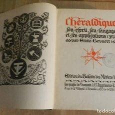 Libros de segunda mano: L'HERALDIQUE : SON ESPRIT, SON LANGUAGE ET SES APPLICATIONS GEVAERT EMILE 1923 NO CÓDICE NO FACSIMIL. Lote 234844215