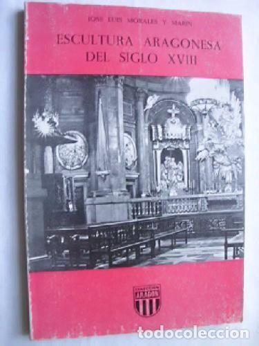 ESCULTURA ARAGONESA DEL SIGLO XVIII (J. L MORALES Y MARIN) (Libros de Segunda Mano - Bellas artes, ocio y coleccionismo - Otros)