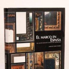 Libros de segunda mano: EL MARCO EN ESPAÑA: DEL MUNDO ROMANO AL INICIO DEL MODERNISMO - MARÍA PÍA TIMÓN TIEMBLO. Lote 234909110