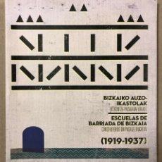 Libros de segunda mano: ESCUELAS DE BARRIADA DE BIZKAIA (1919-1937). EDITA: DIPUTACIÓN FORAL DE BIZKAIA 2015.. Lote 235148480